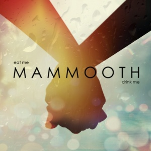 Mammooth - Eat Me Drink Me